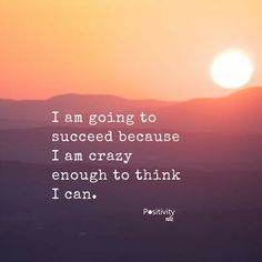 I am going to succeed because I am crazy enough to think I can. #positivitynote #positivity #inspiration