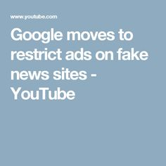 Google moves to restrict ads on fake news sites - YouTube