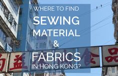 A great guide with the best shops & places list to find sewing material and fabrics in Hong Kong!