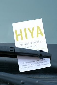"""Hilarious: Free printable """"You suck at parking note"""" to leave on people's cars.... I'm so printing some out now..."""