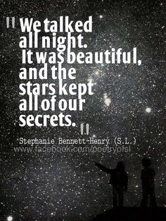 This reminds me of Brian. We used to talk for hours under the stars when we were kids. He always promised that as long as the sky didn't tell... He wouldn't either. I miss him terribly but I know he's always with me. Rest lightly my sweet dear friend!