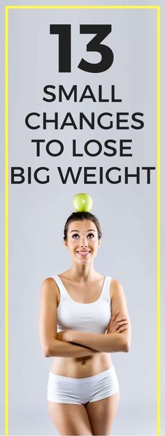 13 simple changes to lose weight once and for all.