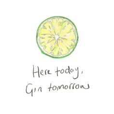 Here today, Gin tomorrow... Available as prints and other products on Society 6!