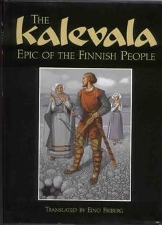 The Kalevala: Epic of the Finnish People: National Epic of Finland. Epic narrative poetry, originally published in Finnish in J. R. R. Tolkien, Europe, My Heritage, Helsinki, Ancestry, Scandinavian, Literature, Nostalgia, Beautiful Pictures