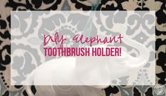 DIY Elephant Toothbrush Holder - Happily Ever After, Etc.