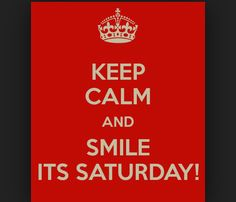#Keep calm and smile. It's Saturday! ✌️