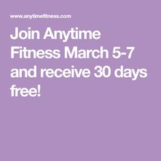 Join Anytime Fitness March 5-7 and receive 30 days free!