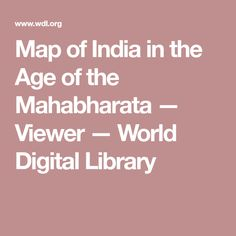 Map of India in the Age of the Mahabharata — Viewer — World Digital Library