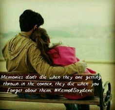 Ετσι οι αναμνησεις δεν σταματουν ποτε  να υπαρχουν οσο κυριαρχει η αγαπη........ ♡ Δ........Α...