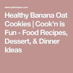 Healthy Banana Oat Cookies | Cook'n is Fun - Food Recipes, Dessert, & Dinner Ideas