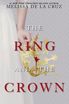 The Ring and the Crown – Melissa de la Cruz https://www.goodreads.com/book/show/30364254-the-ring-and-the-crown
