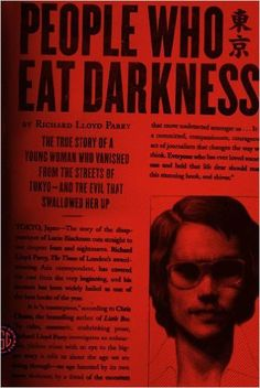 People Who Eat Darkness: The True Story of a Young Woman Who Vanished from the Streets of Tokyo--and the Evil That Swallowed Her Up Reprint, Richard Lloyd Parry - Amazon.com