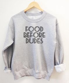 Food before Dudes, funny sweater college wear Super comfy medium weight crew neck grey sweatshirt for men or women. Funny Sweaters, Funny Sweatshirts, Funny Shirts, Hoodies, Grey Sweatshirt, Sweater Hoodie, Crew Neck Sweatshirt, Sweat Shirt, Fasion
