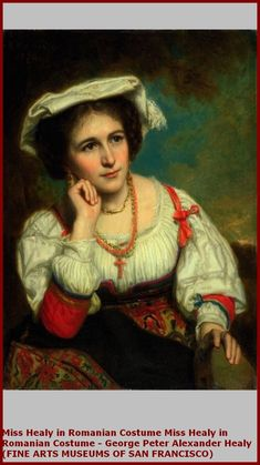 Miss Healy in Romanian Costume by George Peter Alexander Healy A work from the collections of the de Young and Legion of Honor museums of San Francisco, CA. Museum Of Fine Arts, Art Museum, Romanian Women, Legion Of Honour, Woman Painting, American Artists, North America, San Francisco, Paintings