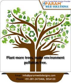 Plant more trees, make environment pollution free. www.paramwebdesigns.com