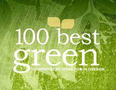 Oregon's 100 Best Companies to Work for...  http://www.oregonbusiness.com/100-best-green-companies-2011?start=1