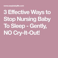 3 Effective Ways to Stop Nursing Baby To Sleep - Gently, NO Cry-It-Out!