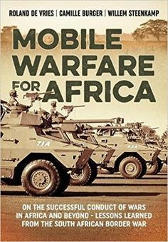 Mobile Warfare for Africa : On the Successful Conduct of Wars in Africa and Beyond - Lessons Learned from the South African Border War