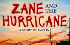 Zane and the Hurricane: A Story of Katrina by Rodman Philbrick.