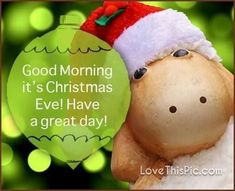 Good Morning Christmas, Its Christmas Eve, Christmas Ornaments, Christmas Eve Pictures, Good Morning Quotes, Have A Great Day, Holiday Decor, Sayings, Lyrics