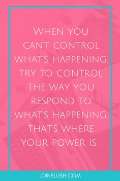 control your response, let go of control, control advice, control help, quarter life crisis, life quote