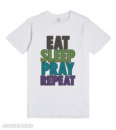 Walking Ministry Tees: Eat Sleep Pray Repeat | Witness Tees on the streets of our villages, towns, and cities around the world.  Be the inspiration to others.  Be the Sermon! #Skreened