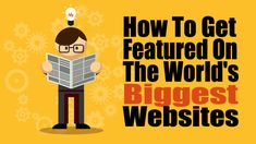 How To Get Featured On The World's Biggest Websites