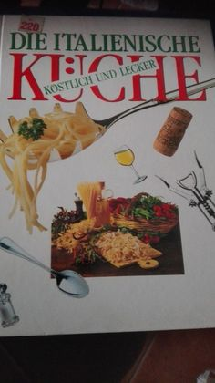 Die Italienische Küche: Kostlich und Lecker