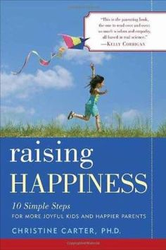 Cover image for Raising happiness : 10 simple steps for more joyful kids and happier parents / Christine Carter.