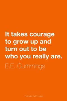 """""""It takes courage to grow up and turn out to be who you really are.""""  ― E.E. Cummings    #quote #quotes #design #typography #art #courage #bravery #inspiration"""