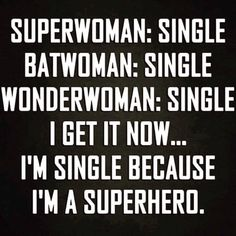 Superwoman, Batgirl, Wonderwoman: All single. I get it now... I'm single…