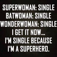 Superwoman, Batgirl, Wonderwoman: All single. I get it now... I'm single because…