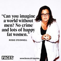 Funny men quote by Rosie O'Donnell: Can you imagine a world without men? No crime and lots of happy fat women.