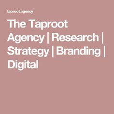 The Taproot Agency   Research   Strategy   Branding   Digital