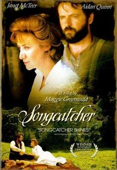 Songcatcher - great movie with Aiden Quinn and the fantastic Janet McTeer