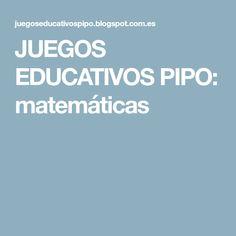 JUEGOS EDUCATIVOS PIPO: matemáticas