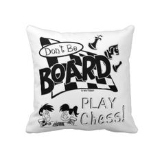 Don't be Board Play Chess, Pillow http://www.zazzle.com/btcbdesign/