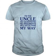 I Am Uncle No Questions No Arguments We Will Just Do Things My Way T Shirts, Hoodie