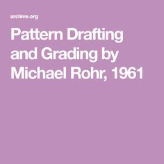 Pattern Drafting and Grading by Michael Rohr, 1961 Sewing Hacks, Sewing Tutorials, Sewing Patterns, Pattern Grading, Internet, Pattern Books, The Borrowers, Archive, Blog