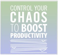 Control Your Chaos to Boost Productivity - Calypso Communications #blog #brandcredible