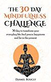 Free Kindle Book -   Mindfulness: Mindfulness for  beginners : The 30 Day Mindfulness Challenge, 30 Day to Transform your everyday life, find peace, Happiness and Be in The Present Check more at http://www.free-kindle-books-4u.com/health-fitness-dietingfree-mindfulness-mindfulness-for-beginners-the-30-day-mindfulness-challenge-30-day-to-transform-your-everyday-life-find-peace-happiness-and-be-in-the-prese/