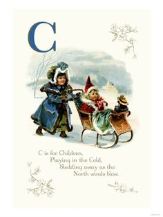 C is for Children, Playing in the Cold. Sledding away as the North winds blow.
