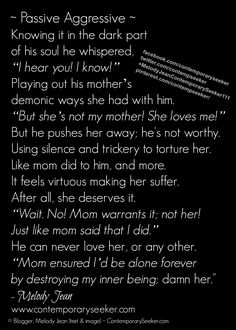 """#PassiveAggressive  Knowing it in the dark part  of his soul he whispered, """"I hear you! I know!"""" Playing out his mother's demonic ways she had with him. """"But she's not my mother! She loves me!""""  But he pushes her away; he's not worthy.Using silence and trickery to torture her. Like mom did to him, and more. It feels virtuous making her suffer. After all, she deserves it. """"... #relationship #love #breakup #silenttreatment"""