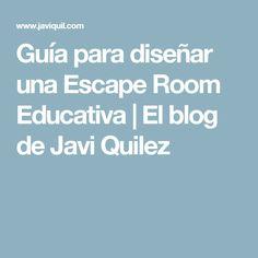 Guía para diseñar una Escape Room Educativa | El blog de Javi Quilez