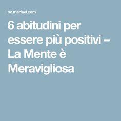 6 abitudini per essere più positivi – La Mente è Meravigliosa
