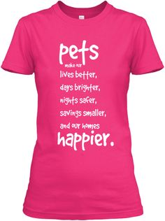 PETS make our lives better! | Teespring