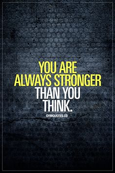 """You are always stronger than you think."" - Remember when you thought you couldn't do something in the gym but you went ahead and did it anyway? And you did it? This is all about that. Never underestimate your strength and willpower! - #youarestrong #motivational #gymquotes #stronger #bestrong #fitnessmotivation www.gymquotes.co for all our motivational gym, fitness and workout quotes!"