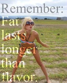 Remember: Fat lasts longer than flavor.