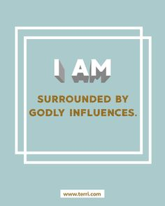 I AM surrounded by Godly influences! For more weekly podcast, motivational quotes and biblical, faith teachings as well as success tips, follow Terri Savelle Foy on Pinterest, Instagram, Facebook, Youtube or Twitter! *** Watch our FREE PODCAST by clicking on this pin***