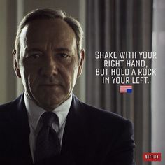 "House of Cards quotes van Kevin Spacey aka Frank Underwood.""Shake with your right hand, but hold a rock in your left"" Tv Quotes, Movie Quotes, Great Quotes, Quotes To Live By, Life Quotes, Inspirational Quotes, Netflix Quotes, Motivational, Profound Quotes"